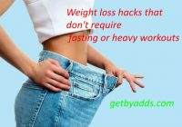 Weight loss hacks that don't require fasting or heavy workouts