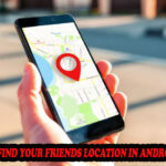 Find Your Friends Location In Android 2021