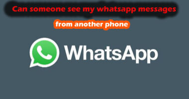 Can someone see my whatsapp messages from another phone