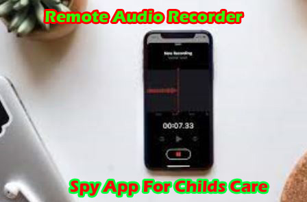 Remote Audio Recorder Best Spy App For Childs Care