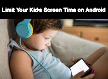 How to Limit Your Kids Screen Time on Android